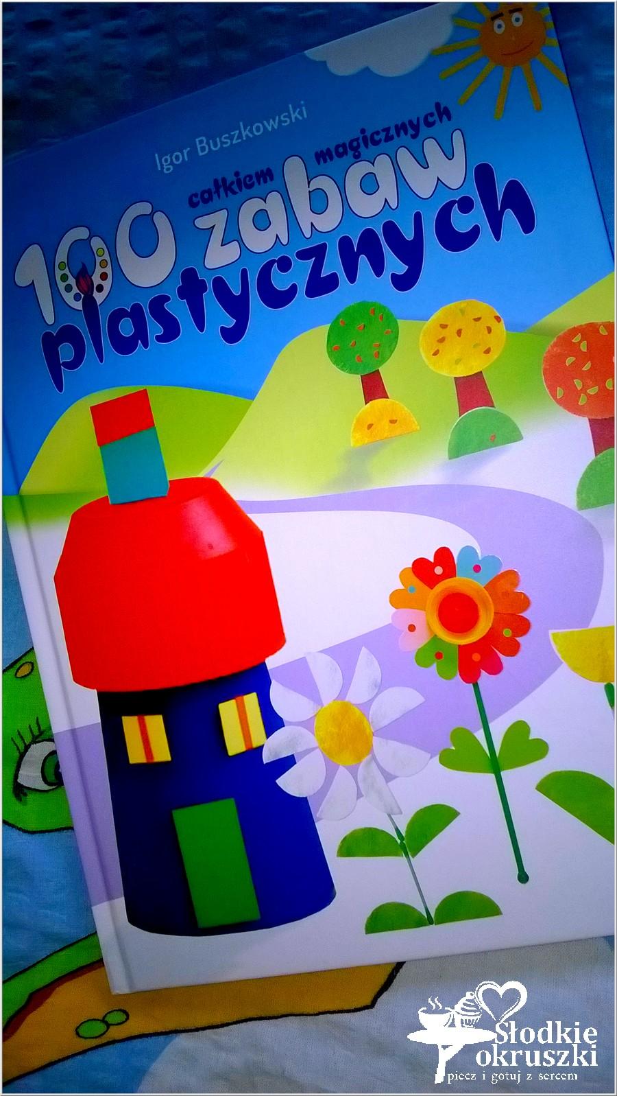100 całkiem magicznych zabaw plastycznych, Igor Buszkowski. Recenzja. (1)