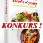 """KONKURS ! Wygraj książkę """"Zdrowie w smaku. Niezwykłe dania ze zwykłych roślin"""""""