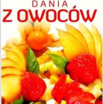 Dobra kuchnia. Dania z owoców. Książka pełna owocowych inspiracji.1