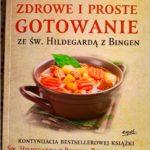 Zdrowe i proste gotowanie ze Św. Hildegardą z Bingen. Recenzja.