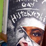 Histeryczki Roxane Gay – recenzja
