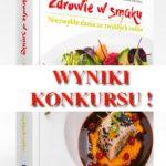 """WYNIKI KONKURSU – Wygraj książkę """"Zdrowie w smaku. Niezwykłe dania ze zwykłych roślin"""""""