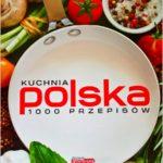 Kuchnia polska 1000 przepisów. Książka kucharska idealna dla każdego.