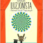 Królik iluzjonista i Festiwal Sztuk Magicznych. Recenzja.