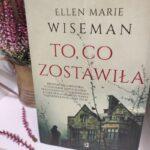 To, co zostawiła Ellen Marie Wiseman – recenzja książki
